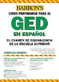 Barron's Como Prepararse Para El GED / Barron's How to Prepare for the Ged El Examen de Equi...