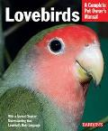 Lovebirds A Complete Pet Owners Manual  Everything About Purchase, Care, Feeding, and Health