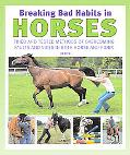 Breaking Bad Habits in Horses Tried and Tested Methods of Overcoming Faults and Vices in Bot...