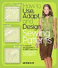 How to Use, Adapt, and Design Sewing Patterns: From store-bought patterns to drafting your o...