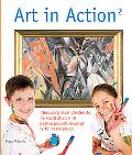 Art in Action 2: Introducing Older Children to the World of Art with Creative Projects Inspi...