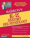 E-Z Anatomy and Physiology (Barron's E-Z)