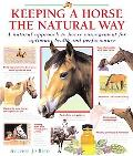Keeping a Horse the Natural Way A Natural Approach to Horse Management for Optimum Health an...
