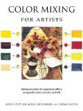 Color Mixing for Artists Minimum Colors for Maximum Effect, Using Watercolors, Acrylics, and...