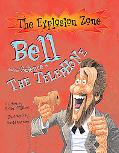 Bell And the Science of the Telephone The Explosion Zone