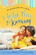 Hold You, Mommy Moments With God for Moms on the Go