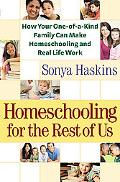 Homeschooling for the Rest of Us: How Your One-of-a-Kind Family Can Make Homeschooling and R...