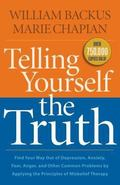 Telling Yourself the Truth : Find Your Way Out of Depression, Anxiety, Fear, Anger, and Othe...