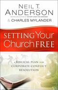 Setting Your Church Free : A Biblical Plan for Corporate Conflict Resolution