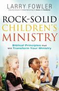 Rock-Solid Children's Ministry : Biblical Principles That Will Transform Your Ministry