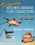Groovy Kitchen Designs for Collectors 1935-1965 With Value Guide