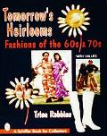 Tomorrow's Heirlooms Fashions of the 60s & 70s