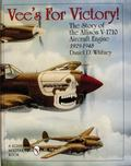 Vee's for Victory! The Story of the Allison V-1710 Aircraft Engine 1929-1948
