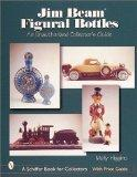 Jim Beam Figural Bottles: Unauthorized Collector's Guide (Schiffer Book for Collectors)