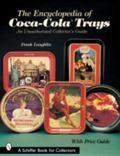 Encyclopedia of Coca-colatrays An Unauthorized Collectors Guide