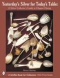 Yesterday's Silver for Today's Table A Silver Collector's Guide to Elegant Dining