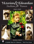 Victorian & Edwardian Fashions for Women, 1840-1919