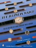 Illinois Watch The Life and Times of a Great American Watch Company