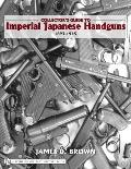 Collector's Guide to Imperial Japanese Handguns 1893-1945