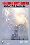 Haunted Battlefields: Virginia's Civil War Ghosts