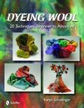 Dyeing Wool : 20 Techniques, Beginner to Advanced