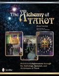 The Alchemy of Tarot: Practical Enlightenment Through the Astrology, Qabalah, and Archetypes...