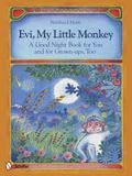 Evi, My Little Monkey : A Good Night Book for You and for Grown-ups, Too