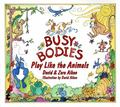 Busy Bodies : Play Like the Animals