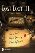 Lost Loot III : New York, New Jersey, and Pennsylvania