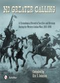 No Greater Calling : A Chronological Record of Sacrifice and Heroism During the Western Indi...