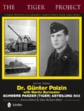 Tiger Project: a Series Devoted to Germany's World War II Tiger Tank Crews : Dr. G�nter Polz...
