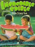 Incredible Edible Bible Story Fun for Preschoolers