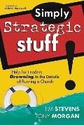 Simply Strategic Stuff Help for Leaders Drowning in the Details of Running a Church