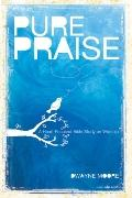 Pure Praise: A Heart-Focused Bible Study on Worship