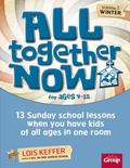All Together Now - Winter: 13 Sunday School Lessons When You Have Kids of All Ages in One Room