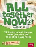 All Together Now - Spring: 13 Sunday School Lessons When You Have Kids of All Ages in One Room