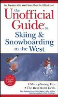 Unofficial Guide to Skiing and Snowboarding in the West
