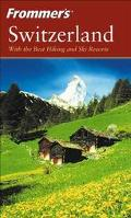 Frommer's Switzerland With the Best Hiking & Ski Resorts
