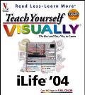 Teach Yourself Visually Ilife '04 The Fast and Easy Way to Learn