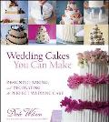 Wedding Cakes You Can Make Designing, Baking, and Decorating the Perfect Wedding Cake