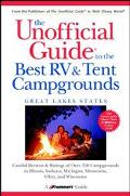Unofficial Guide to the Best Rv and Test Campgrounds in the Great Lake States Illinois, Indi...