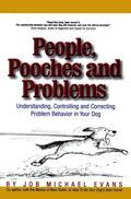 People, Pooches and Problems Understanding, Controlling, and Correcting Problem Behavior in ...