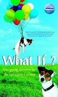 What If? Intriguing Answers for the Insatiably Curious