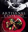 Artisanal Cooking A Chef Shares His Passion For Handcrafting Great Meals At Home