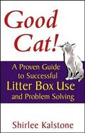 Good Cat! A Proven Guide To Successful Litter Box Use And Problem Solving