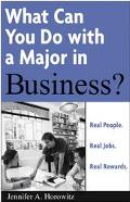 What Can You Do With A Major In Business? Real People. Real Jobs. Real Rewards.