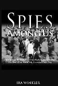Spies Among Us How To Stop The Spies, Terrorists, Hackers, And Criminals You Don't Even Know...