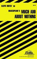 Cliffsnotes on Shakespear's Much Ado About Nothing