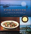 Fish Forever The Definitive Guide to Understanding, Selecting, and Preparing Healthy, Delici...