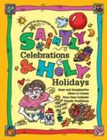 Saintly Celebrations & Holy Holidays Easy and Imaginative Ideas to Create Your Own Catholic ...